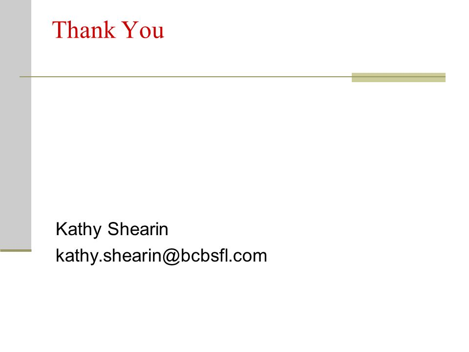Thank You Kathy Shearin kathy.shearin@bcbsfl.com