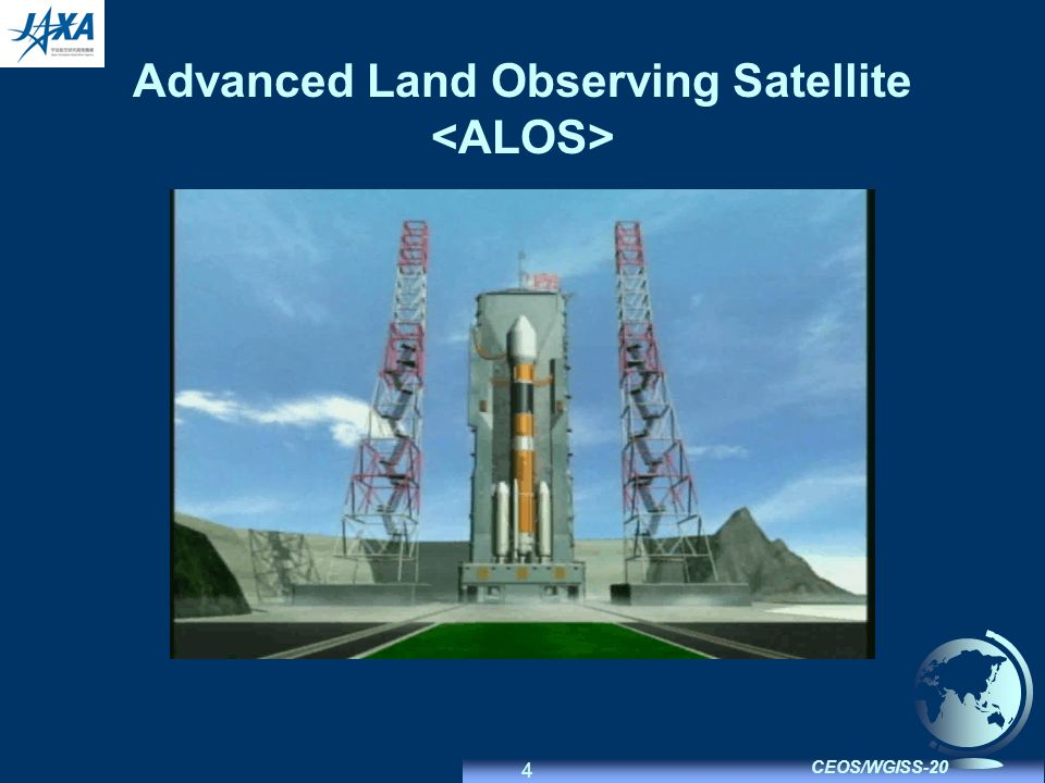 4 CEOS/WGISS-20 Advanced Land Observing Satellite
