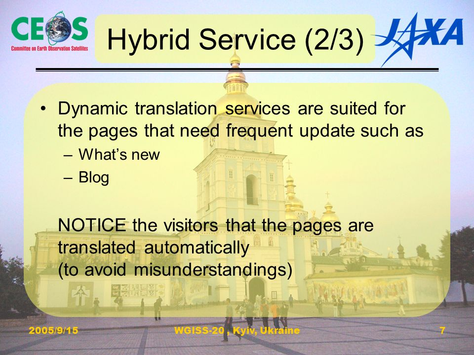 2005/9/15WGISS-20, Kyiv, Ukraine7 Hybrid Service (2/3) Dynamic translation services are suited for the pages that need frequent update such as –Whats new –Blog NOTICE the visitors that the pages are translated automatically (to avoid misunderstandings)