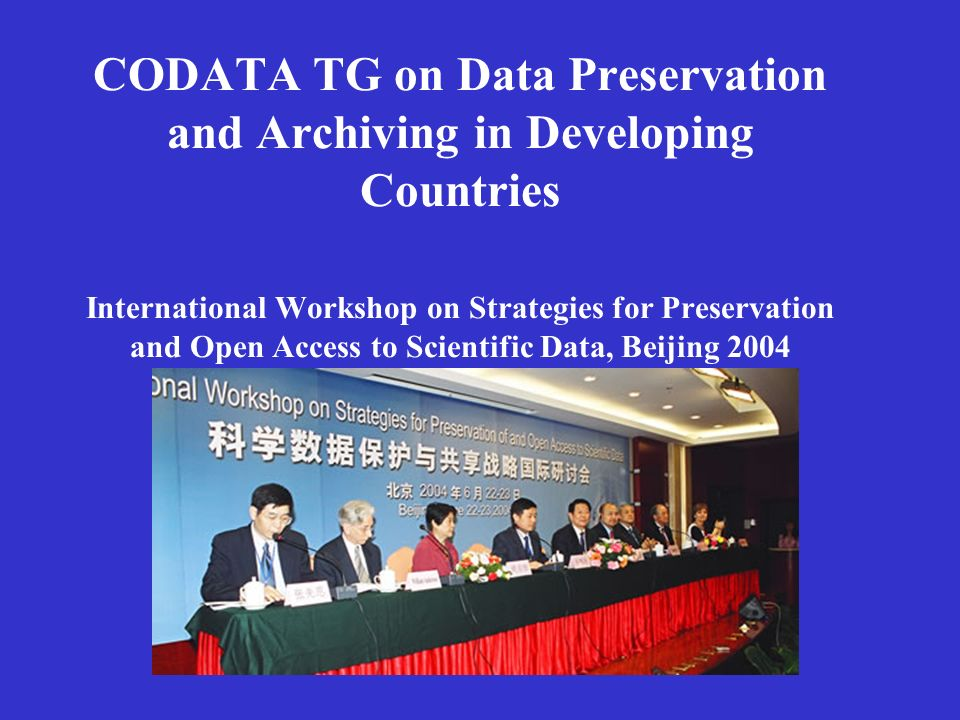 CODATA TG on Data Preservation and Archiving in Developing Countries International Workshop on Strategies for Preservation and Open Access to Scientific Data, Beijing 2004