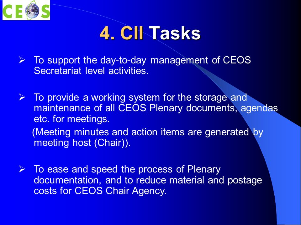 4. CII Tasks To support the day-to-day management of CEOS Secretariat level activities.