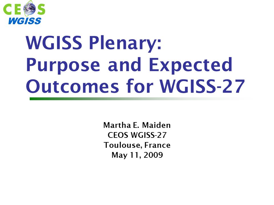 WGISS WGISS Plenary: Purpose and Expected Outcomes for WGISS-27 Martha E.