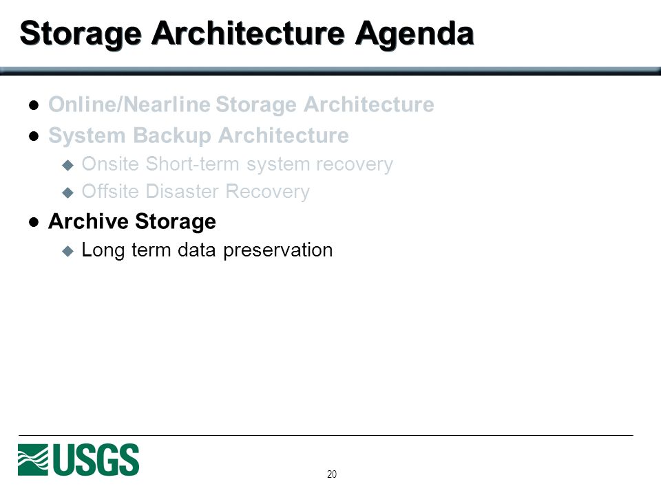 20 Storage Architecture Agenda Online/Nearline Storage Architecture System Backup Architecture Onsite Short-term system recovery Offsite Disaster Recovery Archive Storage Long term data preservation