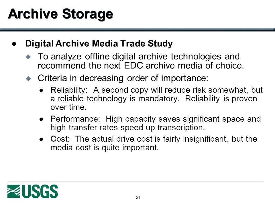 21 Archive Storage Digital Archive Media Trade Study To analyze offline digital archive technologies and recommend the next EDC archive media of choice.