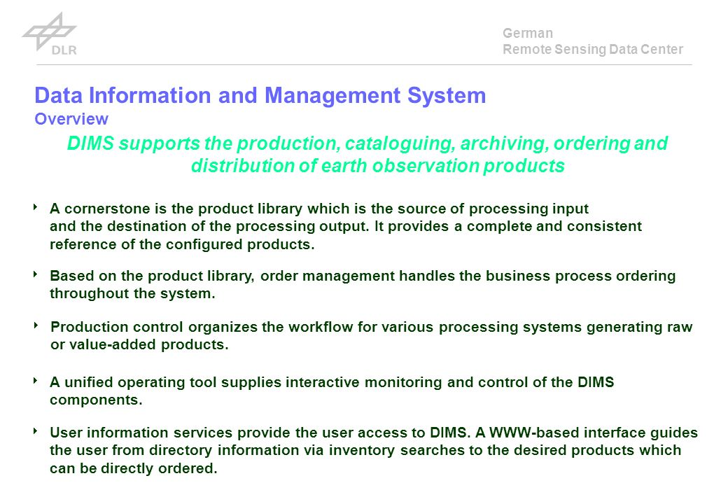 German Remote Sensing Data Center Data Information and Management System Overview Production control organizes the workflow for various processing systems generating raw or value-added products.