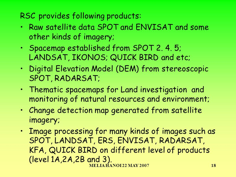 MELIA HANOI 22 MAY 200718 RSC provides following products: Raw satellite data SPOT and ENVISAT and some other kinds of imagery; Spacemap established from SPOT 2.