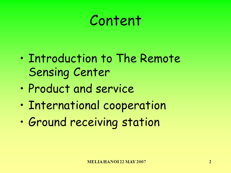 MELIA HANOI 22 MAY 20072 Content Introduction to The Remote Sensing Center Product and service International cooperation Ground receiving station