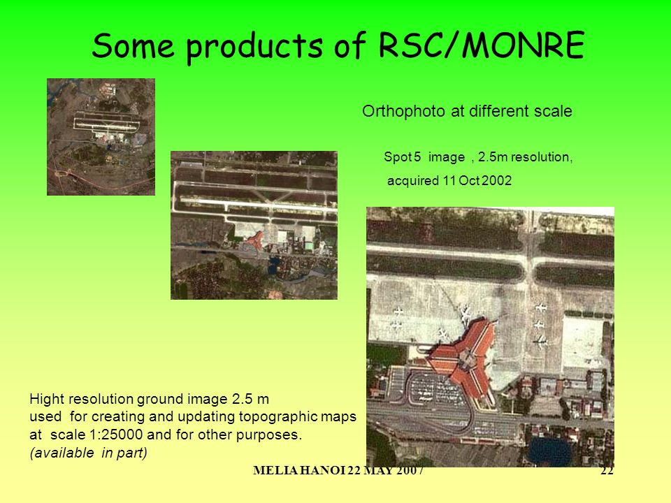 MELIA HANOI 22 MAY 200722 Some products of RSC/MONRE Hight resolution ground image 2.5 m used for creating and updating topographic maps at scale 1:25000 and for other purposes.