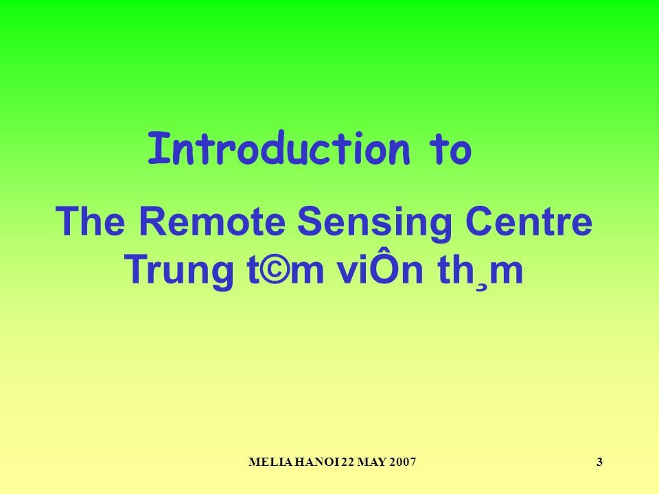 MELIA HANOI 22 MAY 20073 Introduction to The Remote Sensing Centre Trung t©m viÔn th¸m