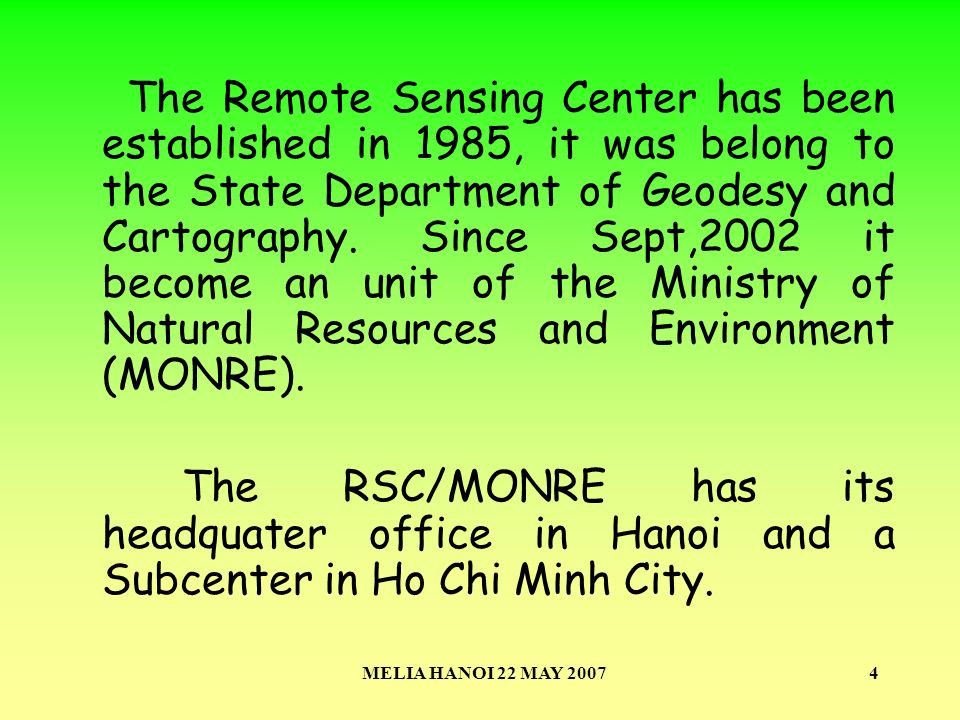 MELIA HANOI 22 MAY 20074 The Remote Sensing Center has been established in 1985, it was belong to the State Department of Geodesy and Cartography.