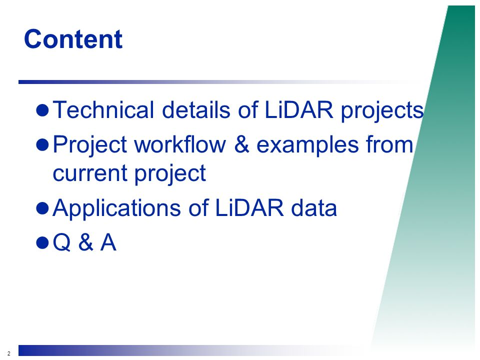 2 Content Technical details of LiDAR projects Project workflow & examples from current project Applications of LiDAR data Q & A