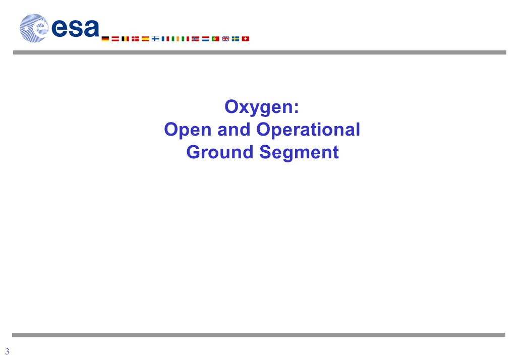 3 Oxygen: Open and Operational Ground Segment