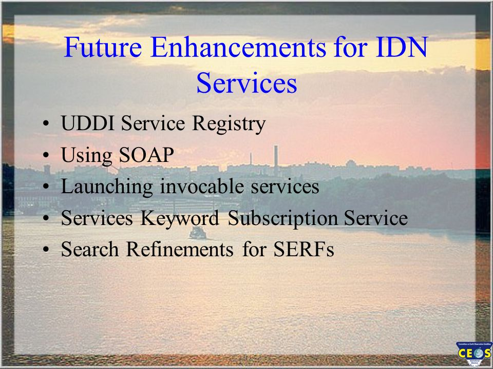 Future Enhancements for IDN Services UDDI Service Registry Using SOAP Launching invocable services Services Keyword Subscription Service Search Refinements for SERFs