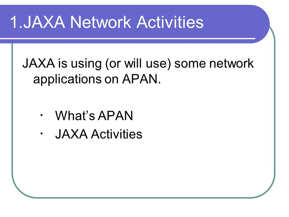 1.JAXA Network Activities JAXA is using (or will use) some network applications on APAN.