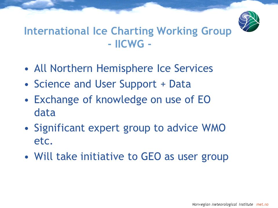 Norwegian Meteorological Institute met.no Content International Ice Charting Working Group Ocean & Sea Ice SAF (EUMETSAT) GMES project ICEMON