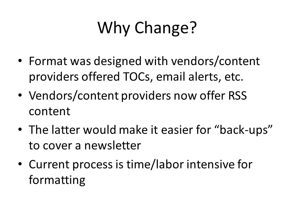 Why Change. Format was designed with vendors/content providers offered TOCs, email alerts, etc.
