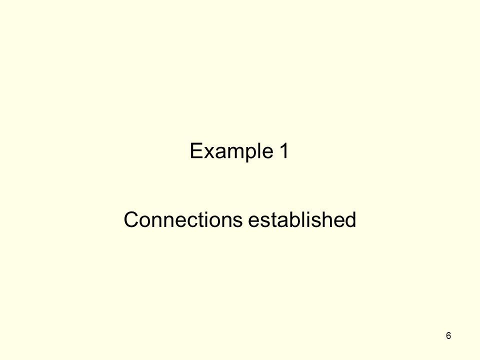 6 Example 1 Connections established