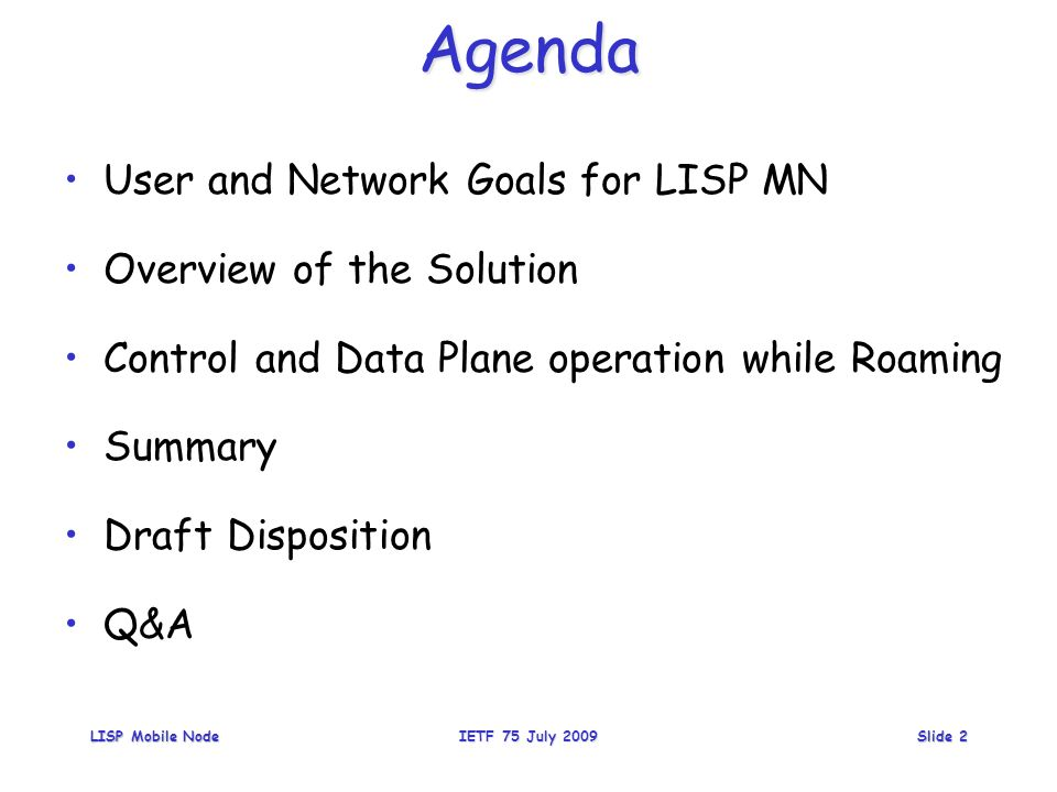 LISP Mobile NodeIETF 75 July 2009Slide 2Agenda User and Network Goals for LISP MN Overview of the Solution Control and Data Plane operation while Roaming Summary Draft Disposition Q&A