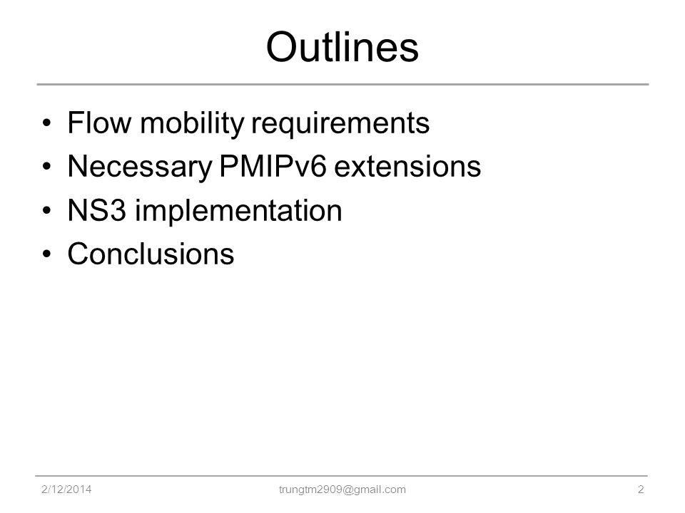 Outlines Flow mobility requirements Necessary PMIPv6 extensions NS3 implementation Conclusions 2/12/20142 trungtm2909@gmail.com