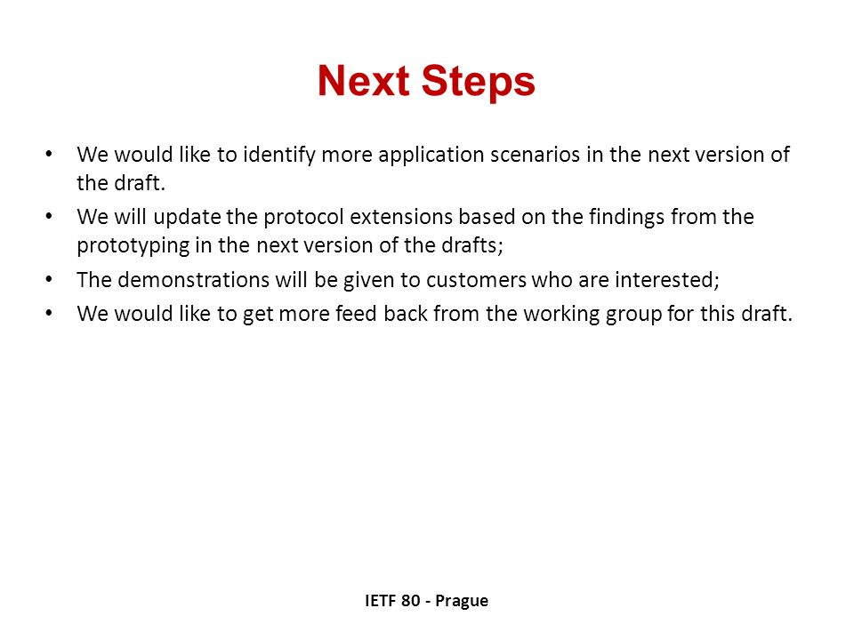 Next Steps We would like to identify more application scenarios in the next version of the draft.