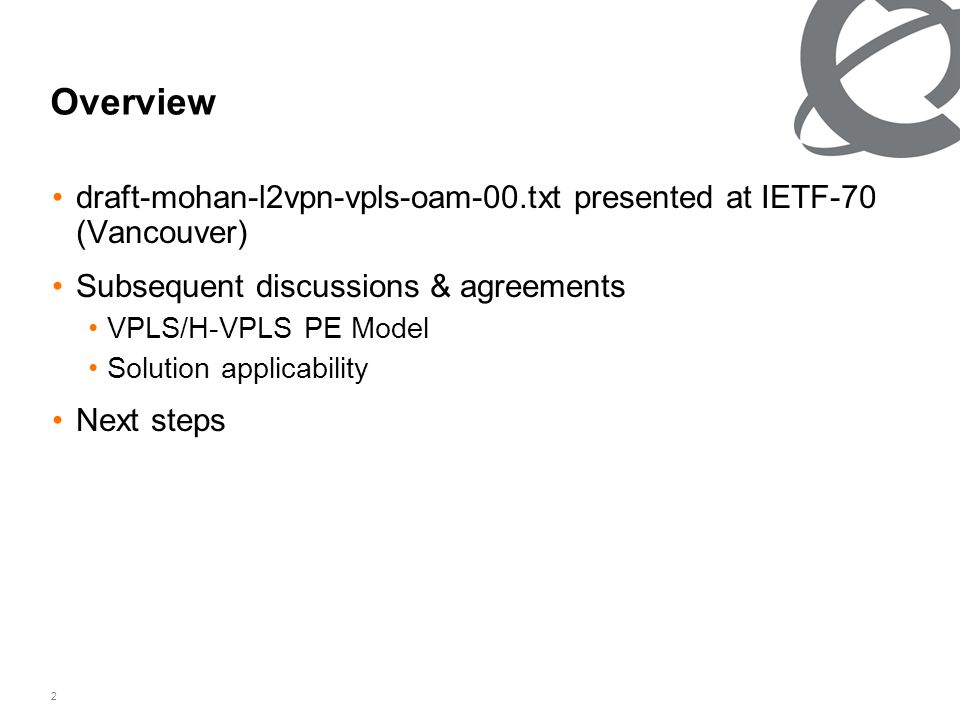 2 Overview draft-mohan-l2vpn-vpls-oam-00.txt presented at IETF-70 (Vancouver) Subsequent discussions & agreements VPLS/H-VPLS PE Model Solution applicability Next steps