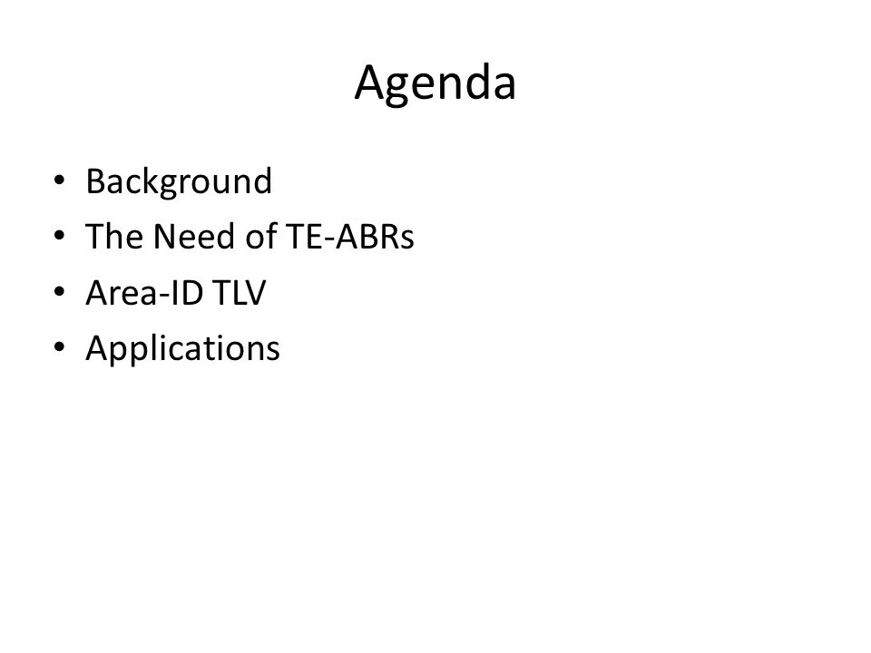 Agenda Background The Need of TE-ABRs Area-ID TLV Applications