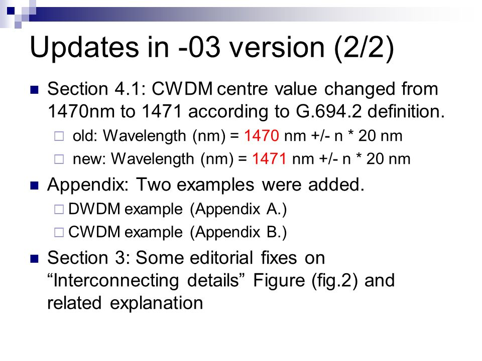 Updates in -03 version (2/2) Section 4.1: CWDM centre value changed from 1470nm to 1471 according to G.694.2 definition.