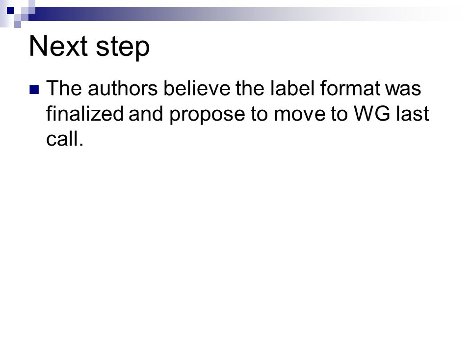 Next step The authors believe the label format was finalized and propose to move to WG last call.