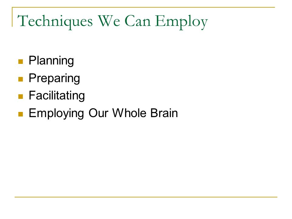 Techniques We Can Employ Planning Preparing Facilitating Employing Our Whole Brain