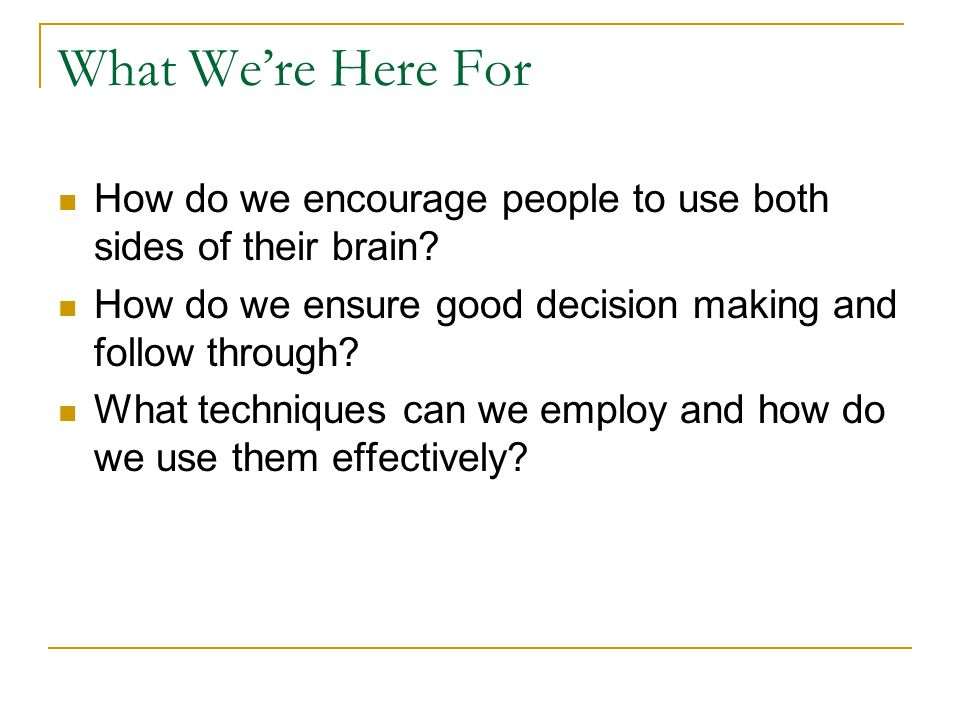 What Were Here For How do we encourage people to use both sides of their brain.