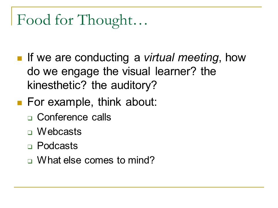 Food for Thought… If we are conducting a virtual meeting, how do we engage the visual learner.