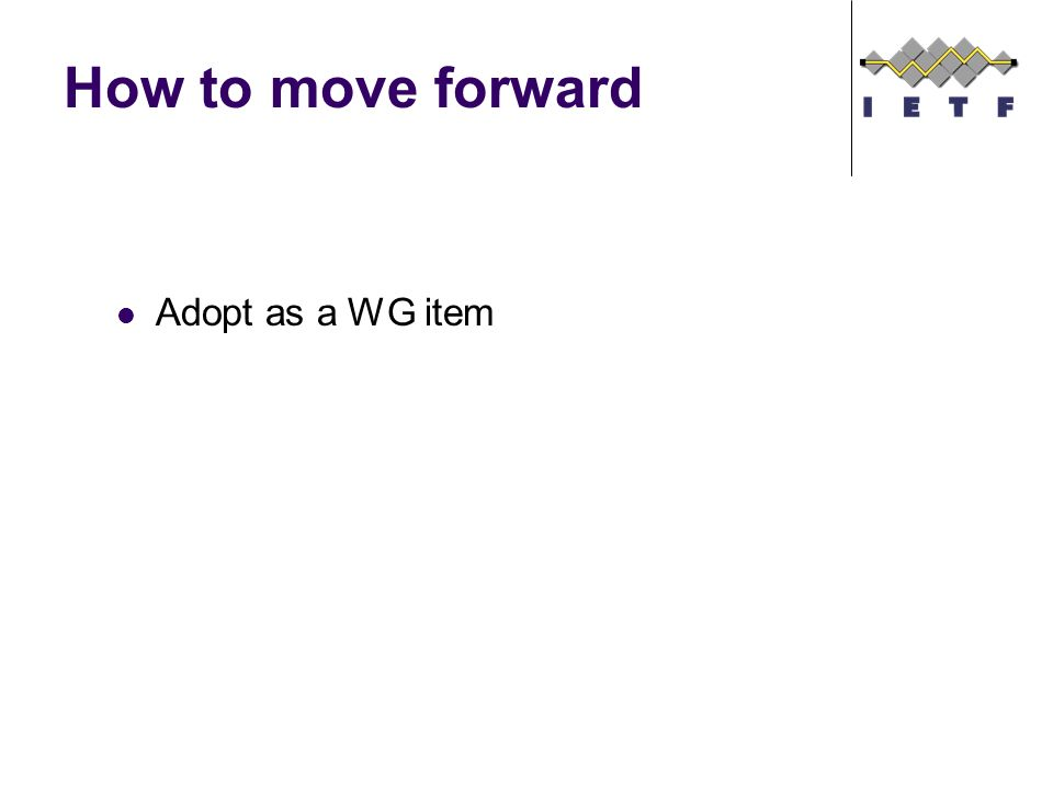 How to move forward Adopt as a WG item