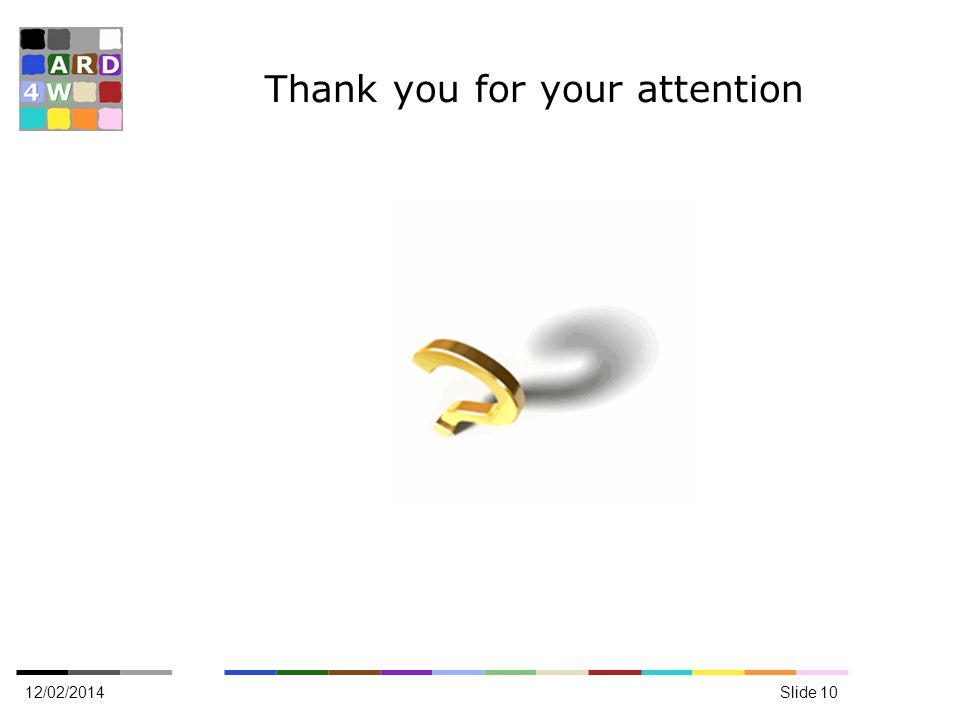 Thank you for your attention 12/02/2014Slide 10