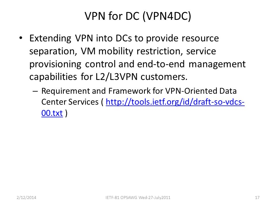 VPN for DC (VPN4DC) Extending VPN into DCs to provide resource separation, VM mobility restriction, service provisioning control and end-to-end management capabilities for L2/L3VPN customers.