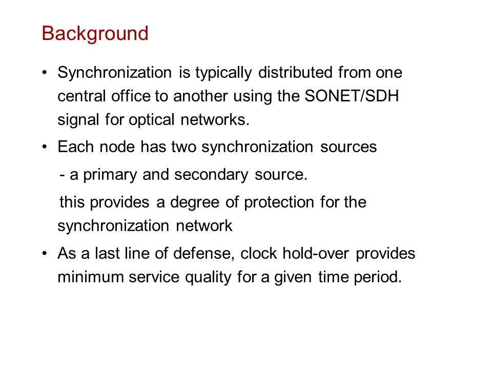 Background Synchronization is typically distributed from one central office to another using the SONET/SDH signal for optical networks.