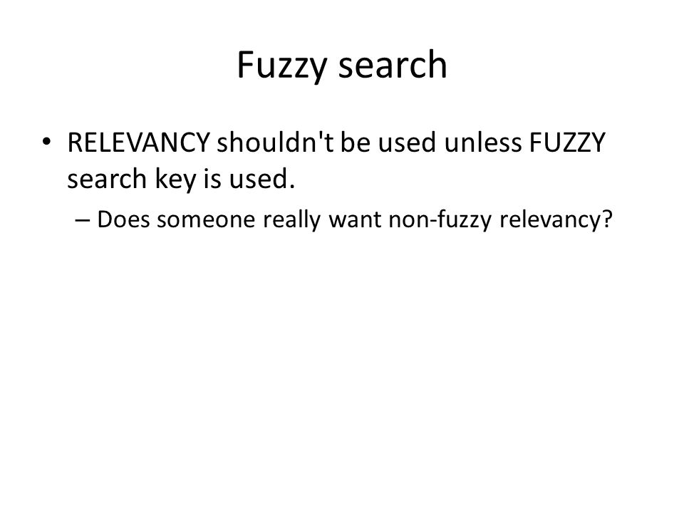 Fuzzy search RELEVANCY shouldn t be used unless FUZZY search key is used.