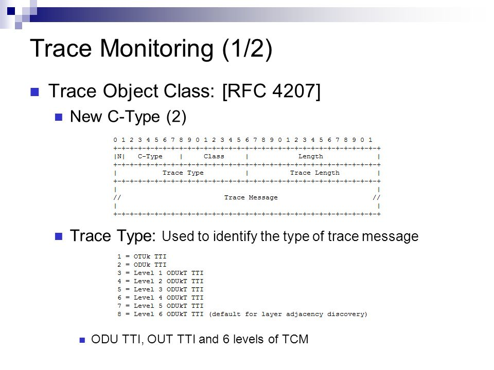 Trace Monitoring (1/2) Trace Object Class: [RFC 4207] New C-Type (2) Trace Type: Used to identify the type of trace message ODU TTI, OUT TTI and 6 levels of TCM