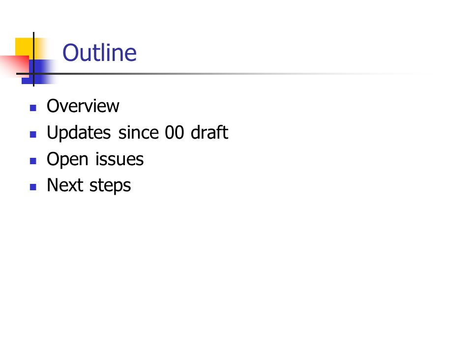 Outline Overview Updates since 00 draft Open issues Next steps