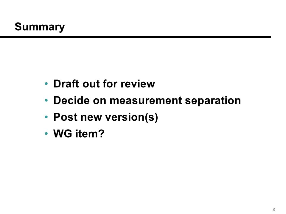 999 Summary Draft out for review Decide on measurement separation Post new version(s) WG item