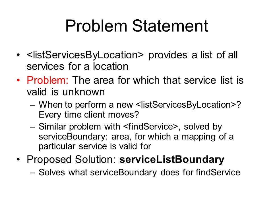 Problem Statement provides a list of all services for a location Problem: The area for which that service list is valid is unknown –When to perform a new .
