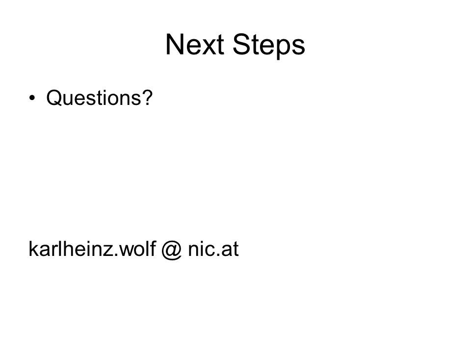 Next Steps Questions karlheinz.wolf @ nic.at