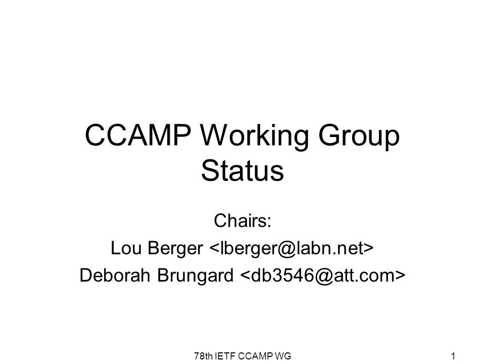 78th IETF CCAMP WG1 CCAMP Working Group Status Chairs: Lou Berger Deborah Brungard