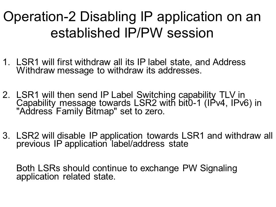 Operation-2 Disabling IP application on an established IP/PW session 1.LSR1 will first withdraw all its IP label state, and Address Withdraw message to withdraw its addresses.