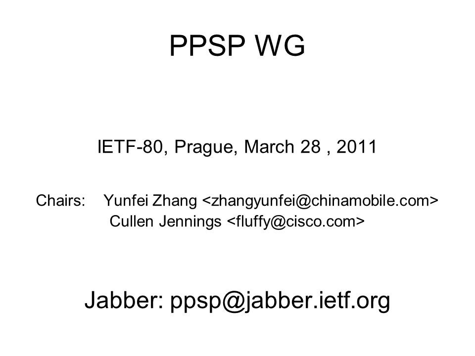 PPSP WG IETF-80, Prague, March 28, 2011 Chairs: Yunfei Zhang Cullen Jennings Jabber: ppsp@jabber.ietf.org
