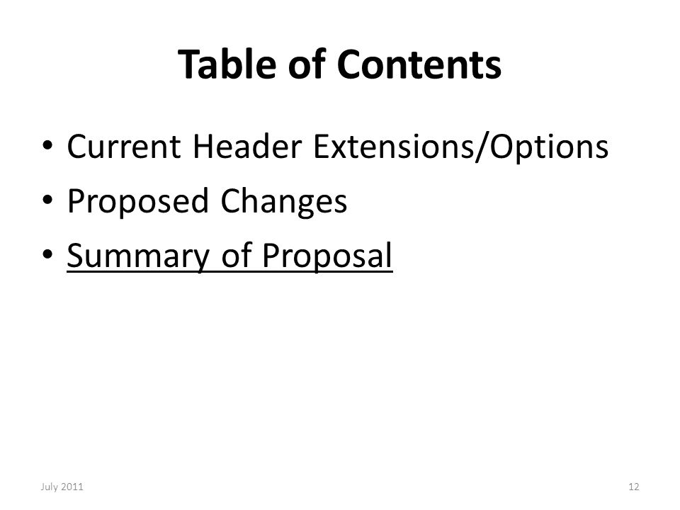 Table of Contents Current Header Extensions/Options Proposed Changes Summary of Proposal 12July 2011