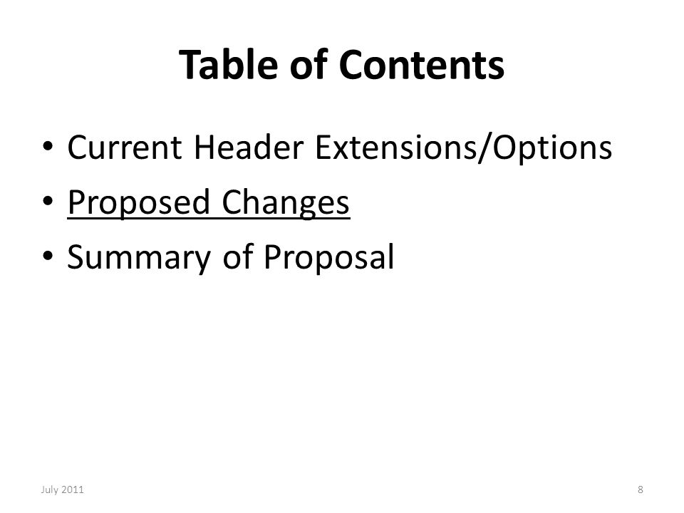 Table of Contents Current Header Extensions/Options Proposed Changes Summary of Proposal 8July 2011