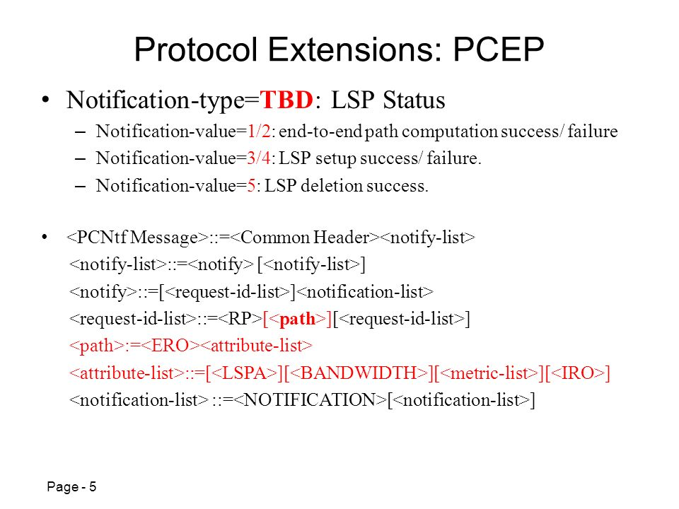 Page - 5 Protocol Extensions: PCEP Notification-type=TBD: LSP Status – Notification-value=1/2: end-to-end path computation success/ failure – Notification-value=3/4: LSP setup success/ failure.