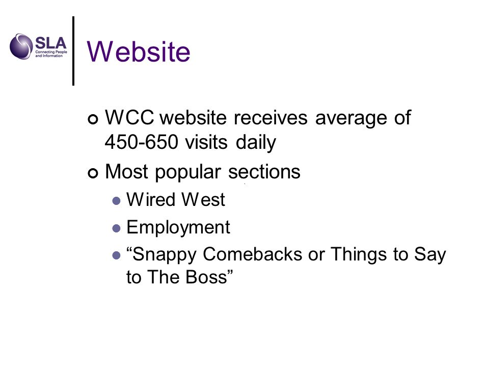 Website WCC website receives average of 450-650 visits daily Most popular sections Wired West Employment Snappy Comebacks or Things to Say to The Boss