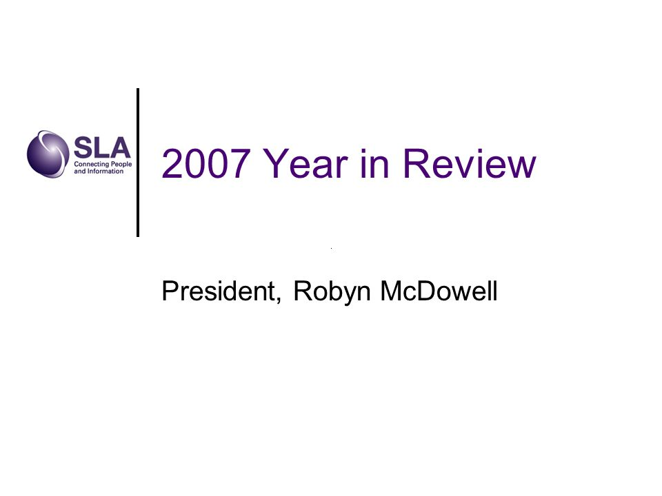2007 Year in Review President, Robyn McDowell