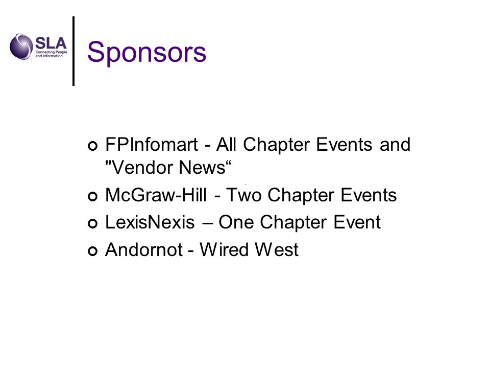 Sponsors FPInfomart - All Chapter Events and Vendor News McGraw-Hill - Two Chapter Events LexisNexis – One Chapter Event Andornot - Wired West